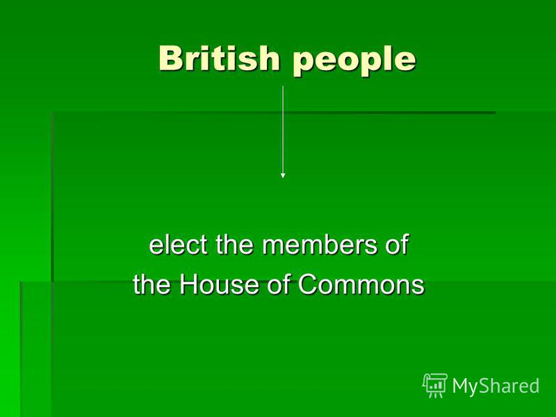 British people British people elect the members of the House of Commons