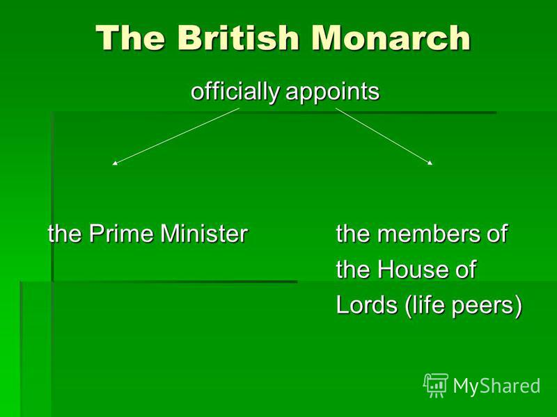 The British Monarch officially appoints the Prime Minister the members of the House of the House of Lords (life peers) Lords (life peers)