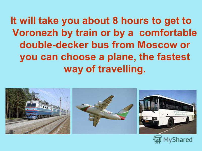 It will take you about 8 hours to get to Voronezh by train or by a comfortable double-decker bus from Moscow or you can choose a plane, the fastest way of travelling.
