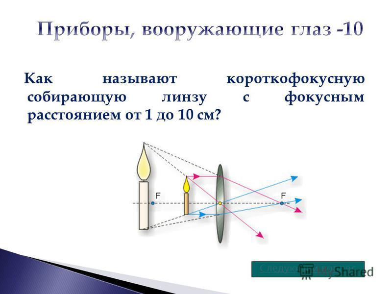 Как называют короткофокусную собирающую линзу с фокусным расстоянием от 1 до 10 см? Следующий вопрос