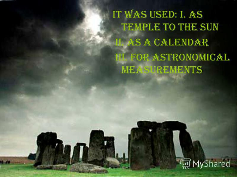 It was used: i. as temple to the sun ii. As a calendar iii. For astronomical measurements