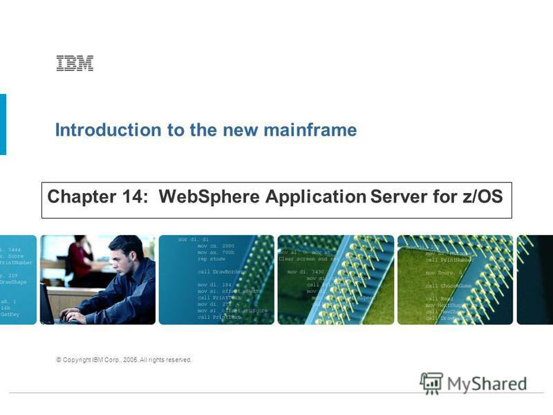 Introduction to the new mainframe © Copyright IBM Corp., 2005. All rights reserved. Chapter 14: WebSphere Application Server for z/OS