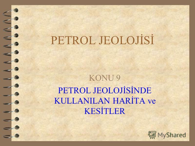 PETROL JEOLOJİSİ KONU 9 PETROL JEOLOJİSİNDE KULLANILAN HARİTA ve KESİTLER