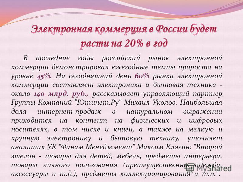 В последние годы российский рынок электронной коммерции демонстрировал ежегодные темпы прироста на уровне 45%. На сегодняшний день 60% рынка электронной коммерции составляет электроника и бытовая техника - около 140 млрд. руб., рассказывает управляющ