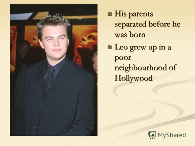His parents separated before he was born His parents separated before he was born Leo grew up in a poor neighbourhood of Hollywood Leo grew up in a poor neighbourhood of Hollywood