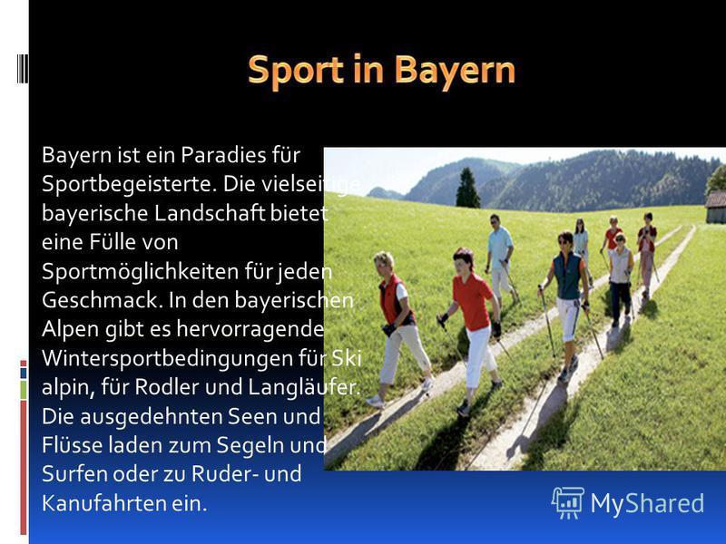 Bayern ist ein Paradies für Sportbegeisterte. Die vielseitige bayerische Landschaft bietet eine Fülle von Sportmöglichkeiten für jeden Geschmack. In den bayerischen Alpen gibt es hervorragende Wintersportbedingungen für Ski alpin, für Rodler und Lang