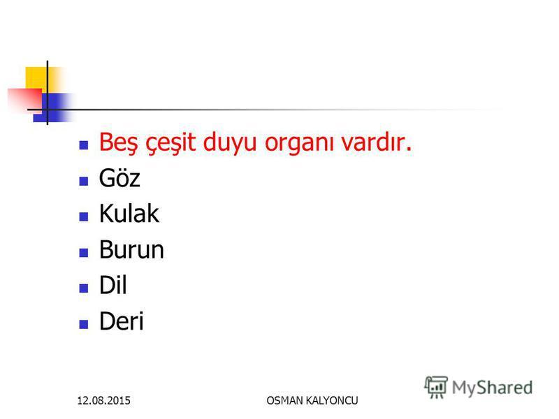 OSMAN KALYONCU Beş çeşit duyu organı vardır. Göz Kulak Burun Dil Deri