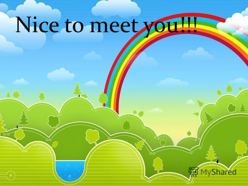 Nice to meet you!!!