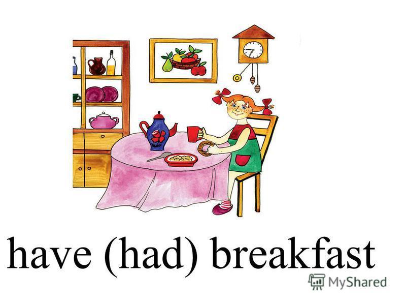 have (had) breakfast