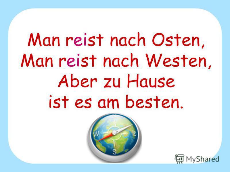 Man reist nach Osten, Man reist nach Westen, Aber zu Hause ist es am besten.