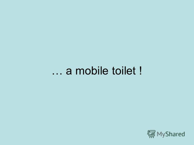 … a mobile toilet !