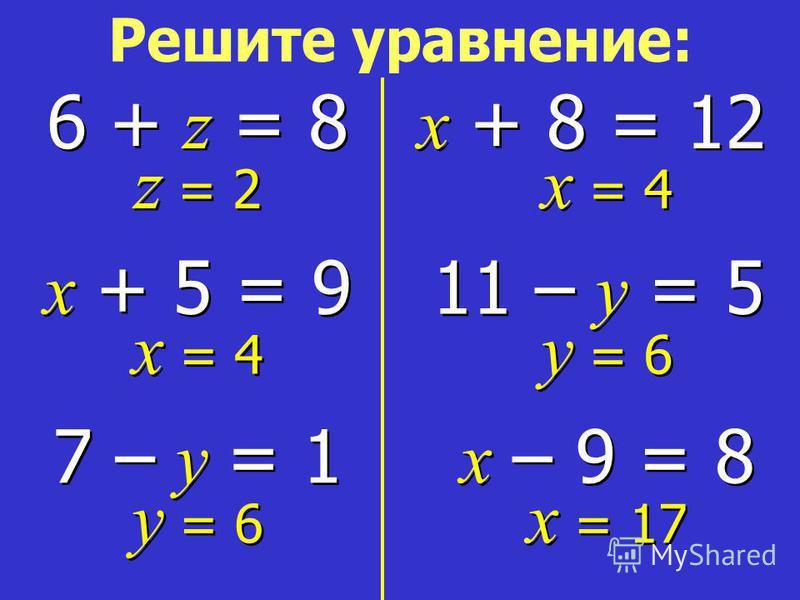 7 – y = 1 x + 5 = 9 6 + z = 8 x – 9 = 8 11 – y = 5 x + 8 = 12 z = 2 x = 4 y = 6 x = 4 y = 6 x = 17