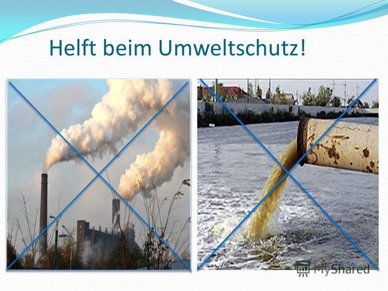 Helft beim Umweltschutz!