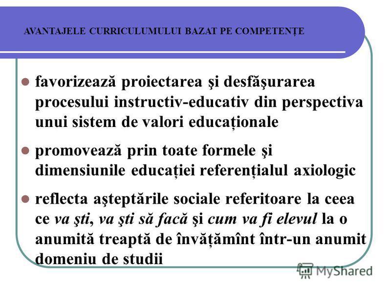 favorizează proiectarea şi desfăşurarea procesului instructiv-educativ din perspectiva unui sistem de valori educaţionale promovează prin toate formele şi dimensiunile educaţiei referenţialul axiologic reflecta aşteptările sociale referitoare la ceea