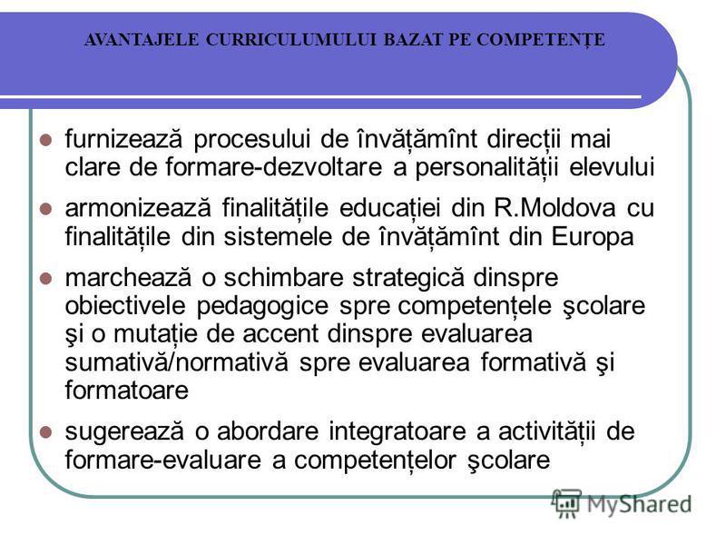 furnizează procesului de învăţămînt direcţii mai clare de formare-dezvoltare a personalităţii elevului armonizează finalităţile educaţiei din R.Moldova cu finalităţile din sistemele de învăţămînt din Europa marchează o schimbare strategică dinspre ob