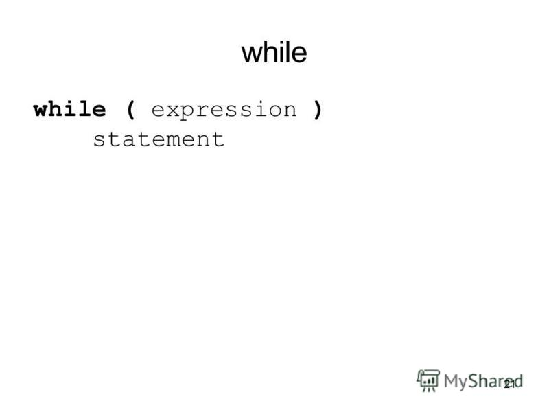21 while while ( expression ) statement