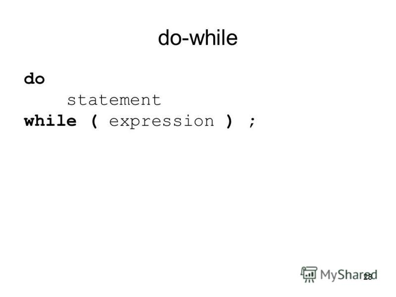 28 do-while do statement while ( expression ) ;