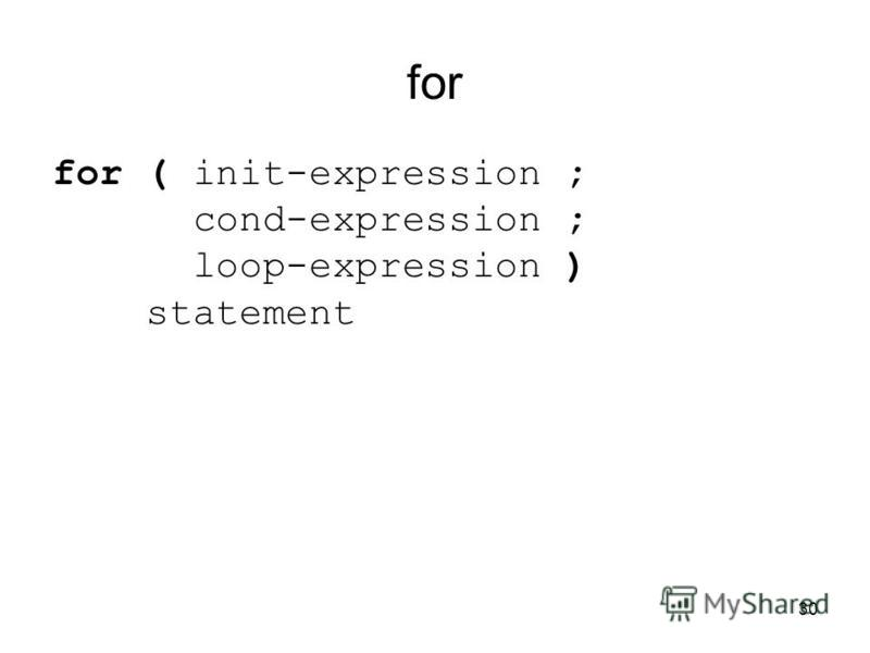 30 for for ( init-expression ; cond-expression ; loop-expression ) statement