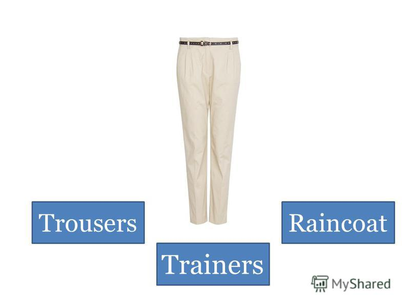 Trousers Trainers Raincoat