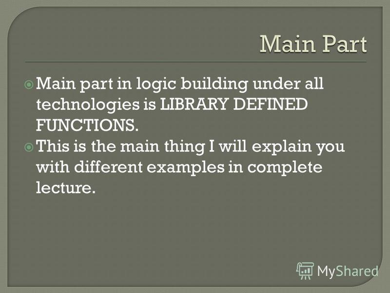 Main part in logic building under all technologies is LIBRARY DEFINED FUNCTIONS. This is the main thing I will explain you with different examples in complete lecture.