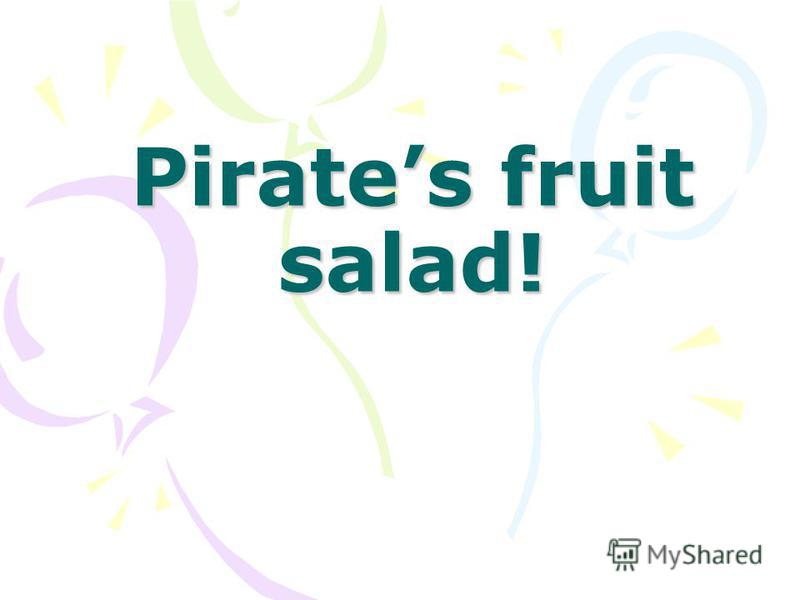 Pirates fruit salad!