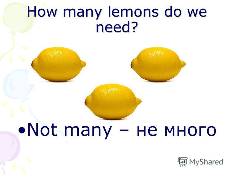 How many lemons do we need? Not many – не много