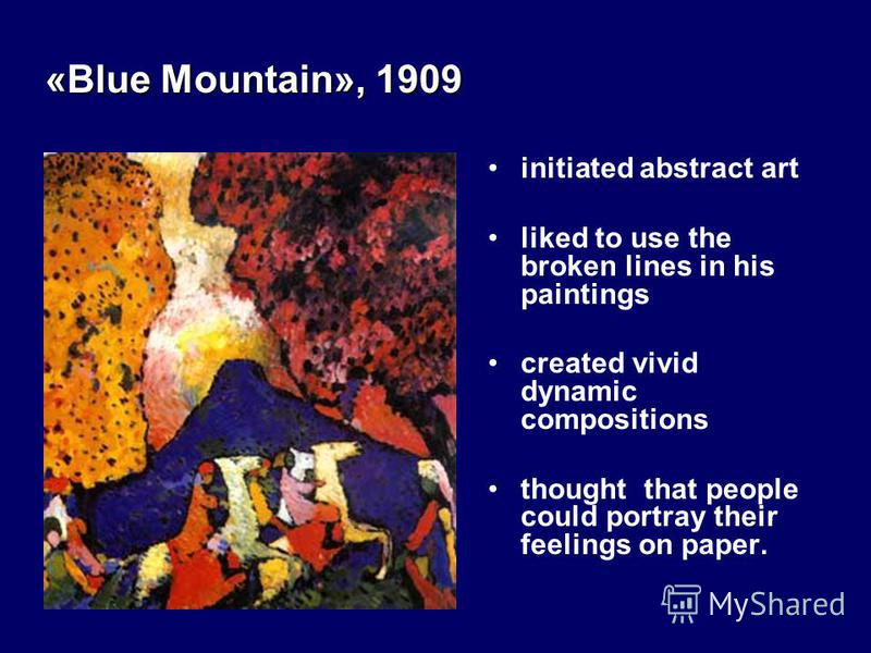 initiated abstract art liked to use the broken lines in his paintings created vivid dynamic compositions thought that people could portray their feelings on paper. «Blue Mountain», 1909