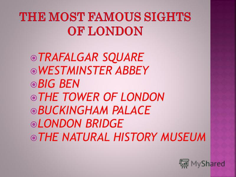 TRAFALGAR SQUARE WESTMINSTER ABBEY BIG BEN THE TOWER OF LONDON BUCKINGHAM PALACE LONDON BRIDGE THE NATURAL HISTORY MUSEUM