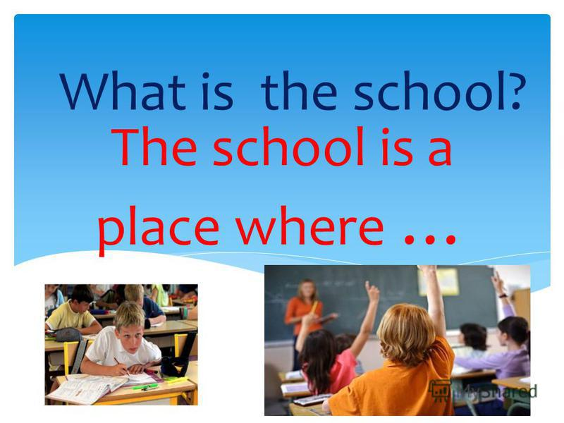 The school is a place where … What is the school?
