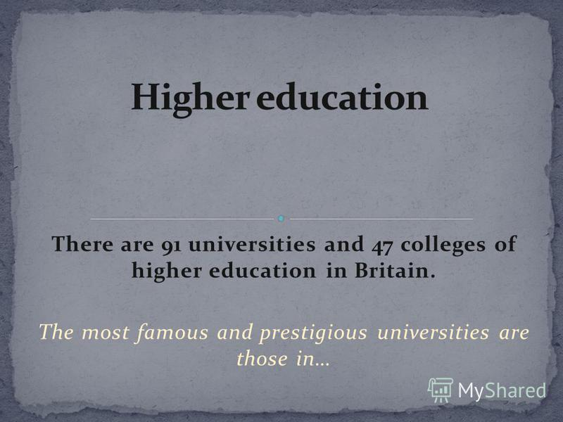 There are 91 universities and 47 colleges of higher education in Britain. The most famous and prestigious universities are those in…