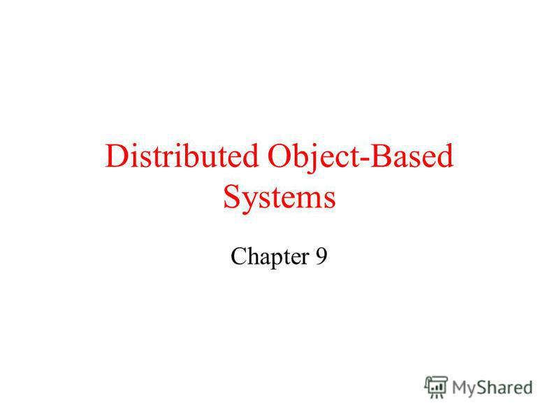 Distributed Object-Based Systems Chapter 9