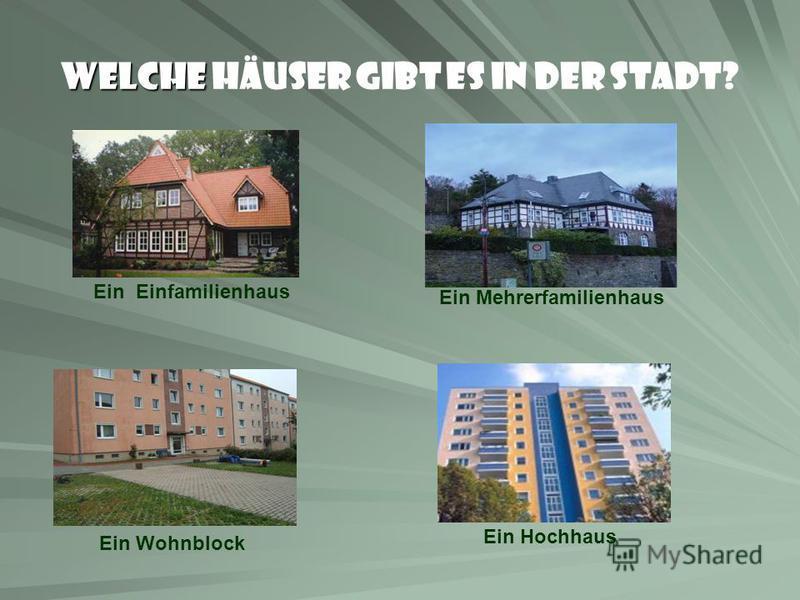 Welche Welche Häuser gibt es in der Stadt? Ein Einfamilienhaus Ein Mehrerfamilienhaus Ein Wohnblock Ein Hochhaus