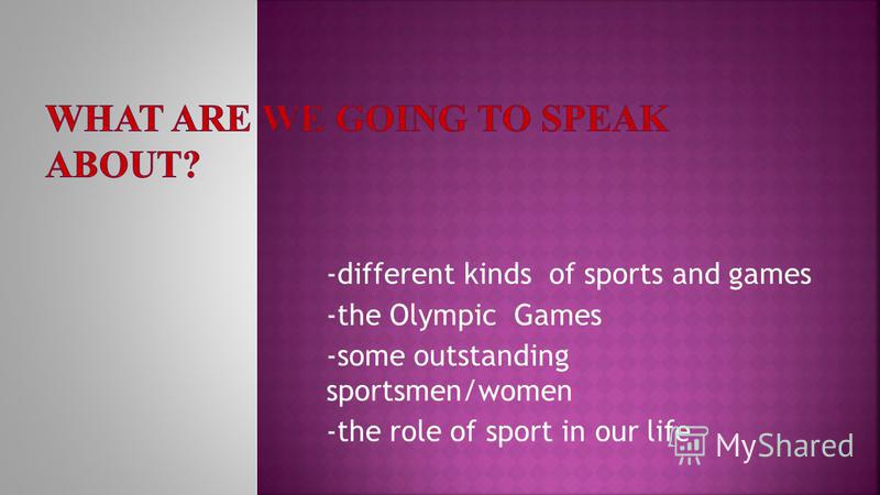 -different kinds of sports and games -the Olympic Games -some outstanding sportsmen/women -the role of sport in our life