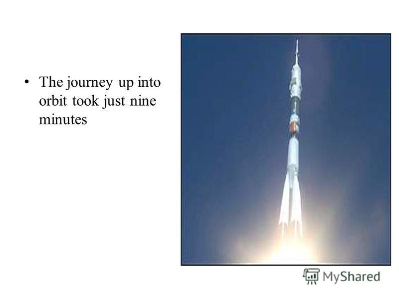 The journey up into orbit took just nine minutes