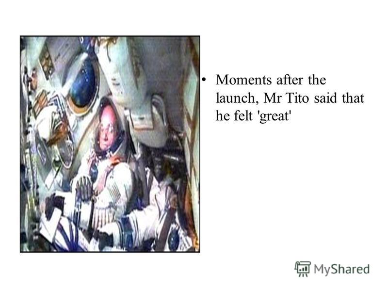 Moments after the launch, Mr Tito said that he felt 'great '
