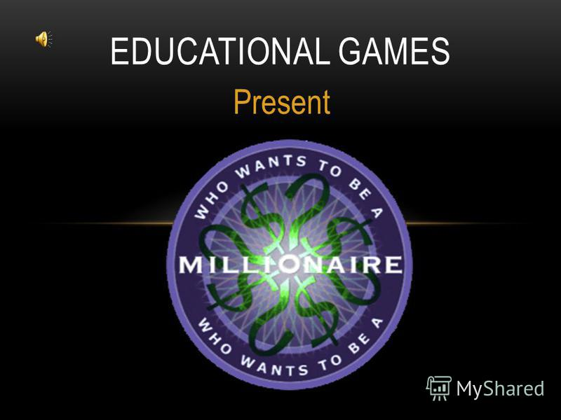 Present EDUCATIONAL GAMES
