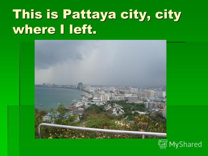 This is Pattaya city, city where I left.
