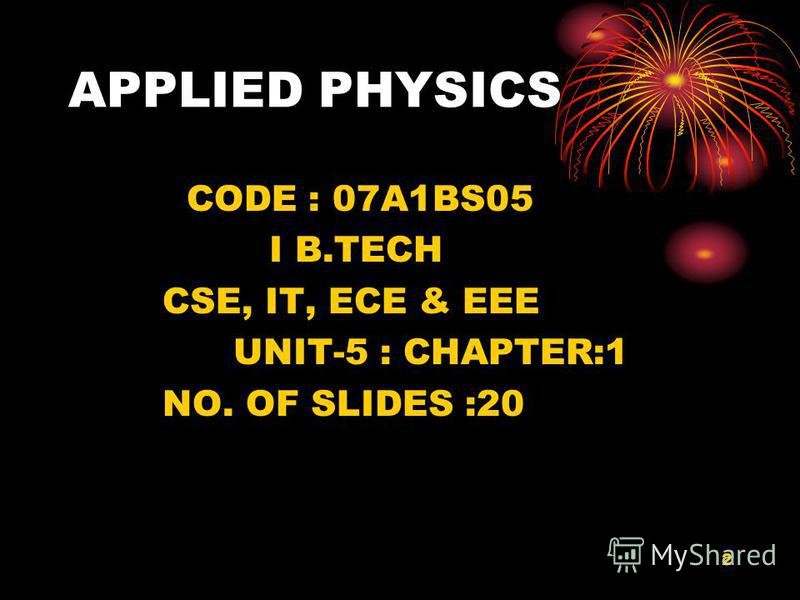2 APPLIED PHYSICS CODE : 07A1BS05 I B.TECH CSE, IT, ECE & EEE UNIT-5 : CHAPTER:1 NO. OF SLIDES :20