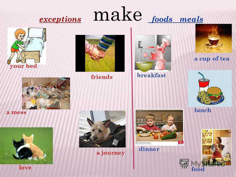 make exceptions foods meals your bed a mess friends a journey love a cup of tea breakfast lunch dinner food