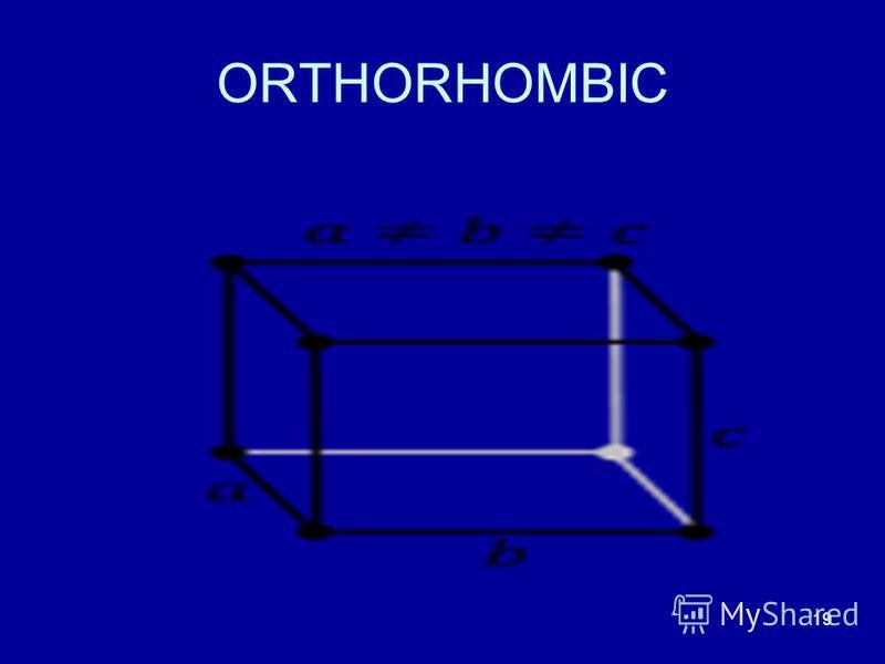 19 ORTHORHOMBIC
