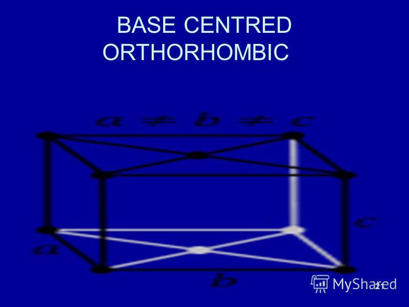 21 BASE CENTRED ORTHORHOMBIC