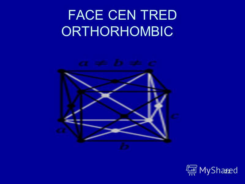 22 FACE CEN TRED ORTHORHOMBIC