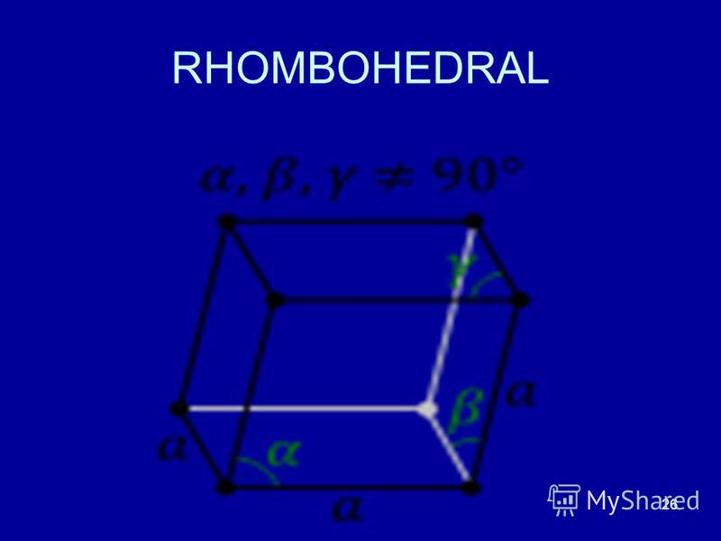 26 RHOMBOHEDRAL