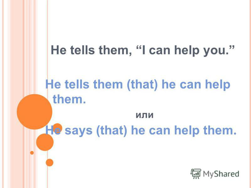 He tells them, I can help you. He tells them (that) he can help them. или He says (that) he can help them.