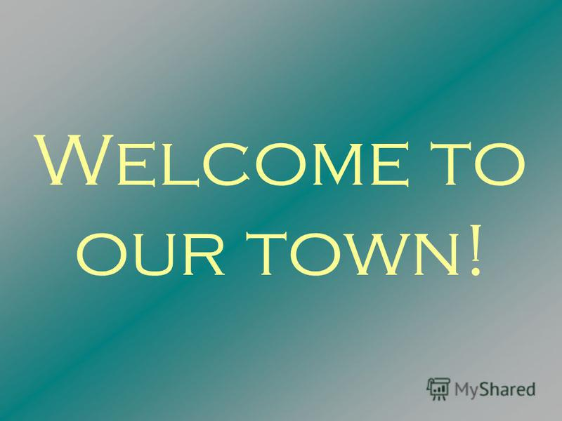 Welcome to our town!