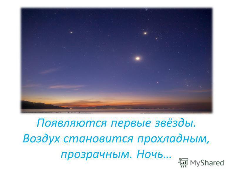 Появляются первые звёзды. Воздух становится прохладным, прозрачным. Ночь…