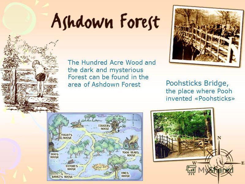 Poohsticks Bridge, the place where Pooh invented «Poohsticks» The Hundred Acre Wood and the dark and mysterious Forest can be found in the area of Ashdown Forest