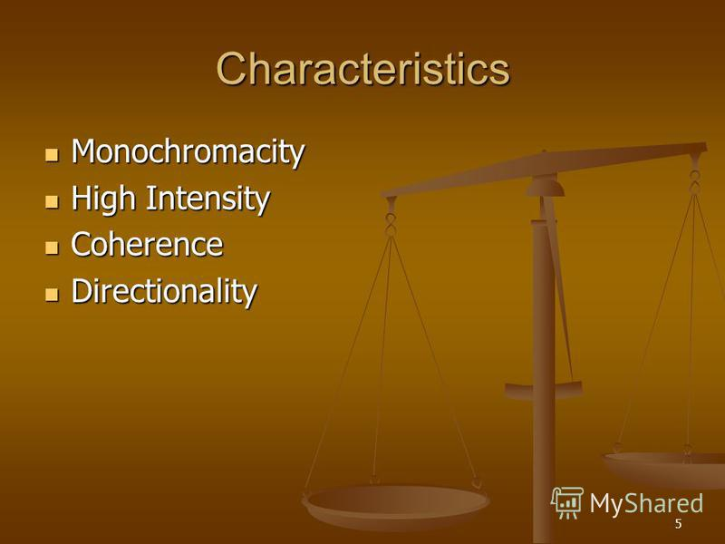 5 Characteristics Monochromacity Monochromacity High Intensity High Intensity Coherence Coherence Directionality Directionality