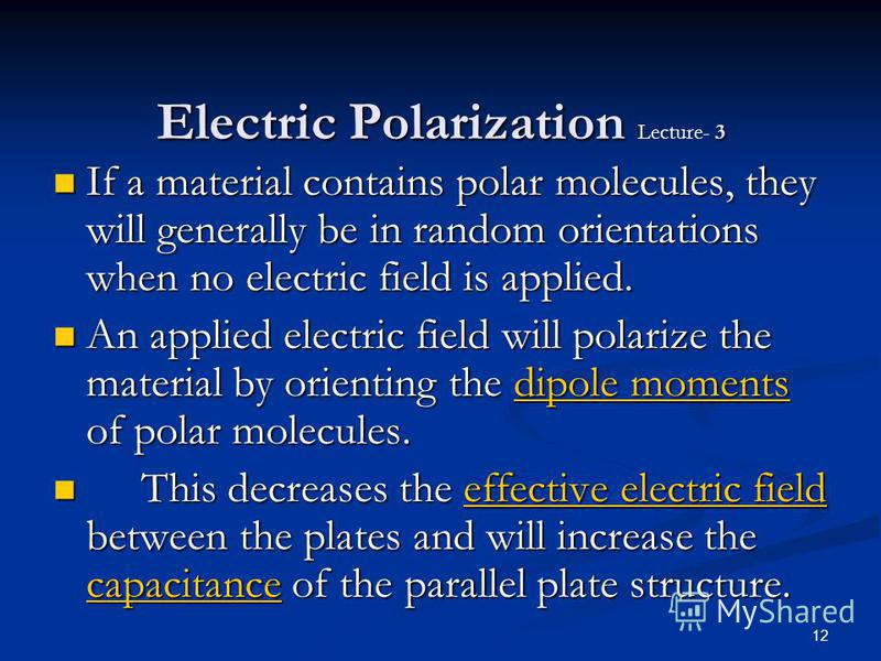 12 Electric Polarization 3 Electric Polarization Lecture- 3 If a material contains polar molecules, they will generally be in random orientations when no electric field is applied. If a material contains polar molecules, they will generally be in ran