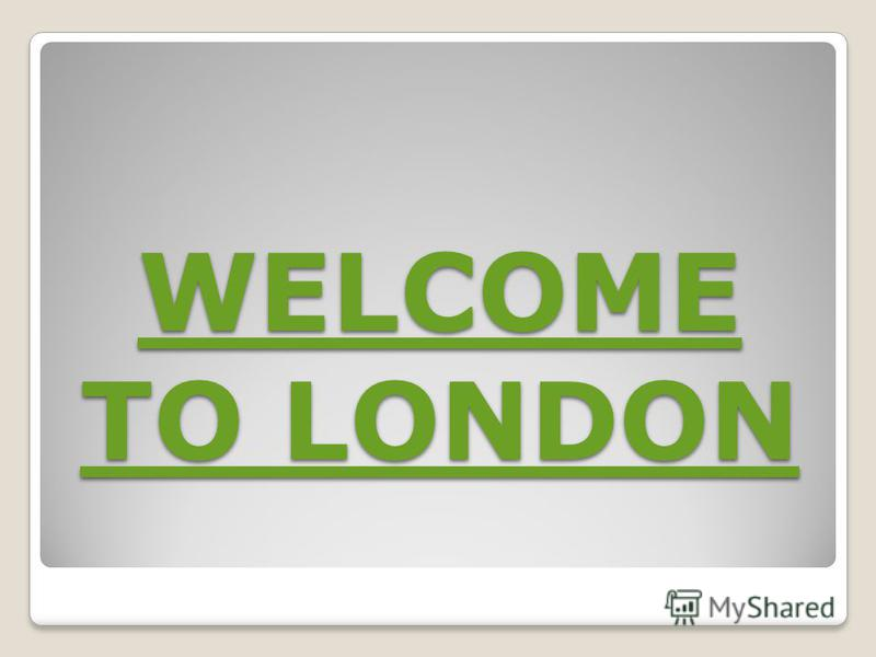 WELCOME TO LONDON WELCOME TO LONDON